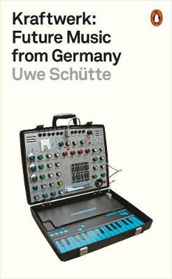 Uwe Schütte, 'Kraftwerk: Future Music FromGermany'